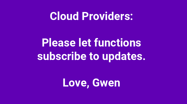 gwen shapira slide: please let functions subscribe to updates