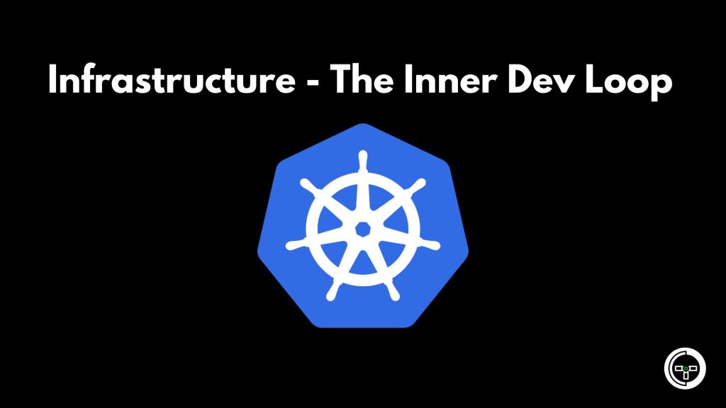 Infrastructure - The Inner Dev Loop