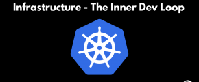 Infrastructure - The Inner Dev Loop